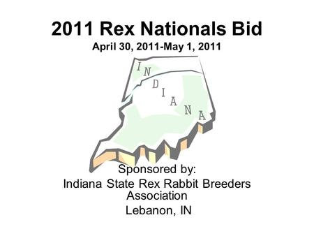 2011 Rex Nationals Bid April 30, 2011-May 1, 2011 Sponsored by: Indiana State Rex Rabbit Breeders Association Lebanon, IN.
