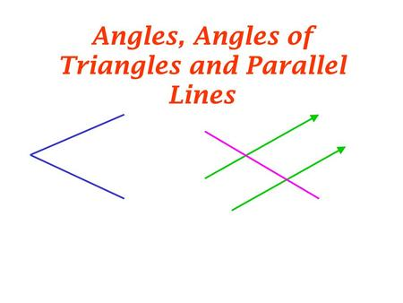 Angles, Angles of Triangles and Parallel Lines. Angles  Angles are produced when two or more lines meet or cross.
