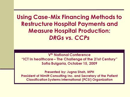 "Using Case-Mix Financing Methods to Restructure Hospital Payments and Measure Hospital Production: DRGs vs. CCPs Vth National Conference ""ICT In healthcare."