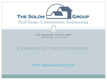 OF KELLER WILLIAMS #1 BROKERAGE IN ORLANDO EXPERIENCE THE DIFFERENCE! WWW.THESOLONGROUP.COM.