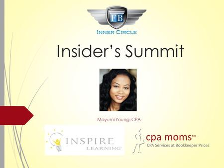 Presented Insider's Summit Mayumi Young, CPA. Legal Disclaimer This workshop is not intended to be for legal, accounting, or tax advice. Information provided.