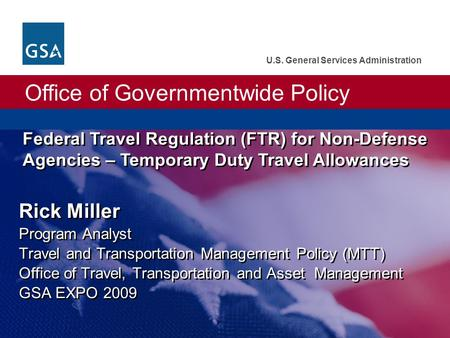 Office of Governmentwide Policy U.S. General Services Administration Federal Travel Regulation (FTR) for Non-Defense Agencies – Temporary Duty Travel Allowances.