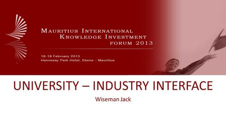 UNIVERSITY – INDUSTRY INTERFACE Wiseman Jack. www.mikif.com Bridging the gap How can this gap be closed?