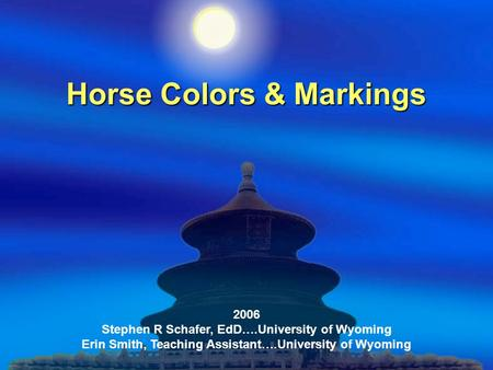 Horse Colors & Markings 2006 Stephen R Schafer, EdD….University of Wyoming Erin Smith, Teaching Assistant….University of Wyoming.