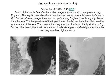 High and low clouds, stratus, fog September 5, 1999 13:45 UTCUTC South of the North Sea. On the visible image, a clouds strip (1) appears along England.