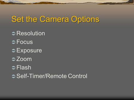 Set the Camera Options  Resolution  Focus  Exposure  Zoom  Flash  Self-Timer/Remote Control.