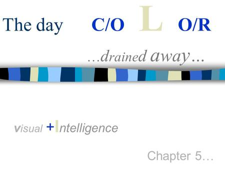 The day C/O L O/R … d raine d a wa y … v i s ual + I ntelligence Chapter 5 …