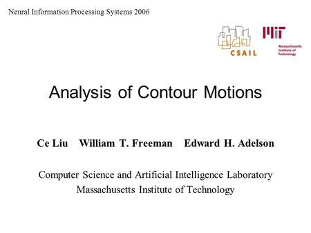 Analysis of Contour Motions Ce Liu William T. Freeman Edward H. Adelson Computer Science and Artificial Intelligence Laboratory Massachusetts Institute.