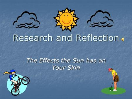 Research and Reflection The Effects the Sun has on Your Skin.