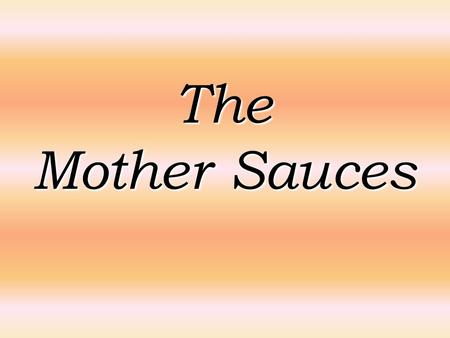 The Mother Sauces. BéchamelVelouteEspagnole Tomato Sauce Hollandaise.