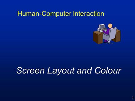 1 Human-Computer Interaction Screen Layout and Colour.