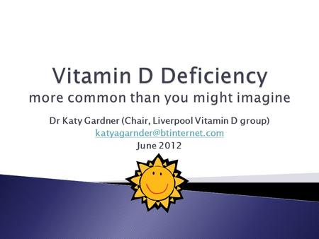 Dr Katy Gardner (Chair, Liverpool Vitamin D group) June 2012.