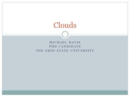 MICHAEL DAVIS PHD CANDIDATE THE OHIO STATE UNIVERSITY Clouds.