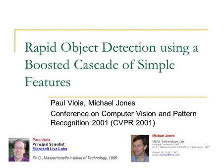 rapid object detection using a boosted Tea time with: rapid object detection using a boosted cascade of simple features posted on mar 7, 2014 • lo available herethe cascade classifier is one of the most popular face detection algorithms and the default choice in opencv libraries as well.
