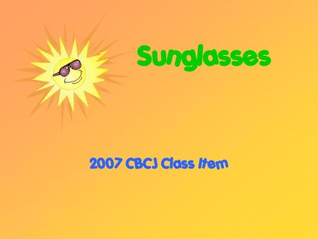 Sunglasses 2007 CBCJ Class Item. Purpose of Sunglasses Protection from UV light rays Comfort to eyes in constant sun Keep eyes from tiring out Protection.