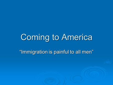 "Coming to America ""Immigration is painful to all men"""