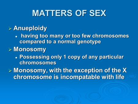 MATTERS OF SEX Anueploidy Monosomy