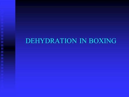 DEHYDRATION IN BOXING. What is Dehydration? n Represents the excessive loss of body water.