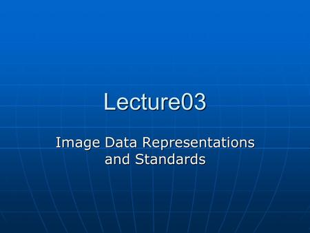 Image Data Representations and Standards