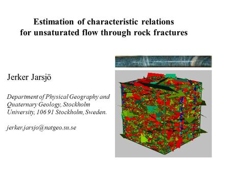 Estimation of characteristic relations for unsaturated flow through rock fractures Jerker Jarsjö Department of Physical Geography and Quaternary Geology,