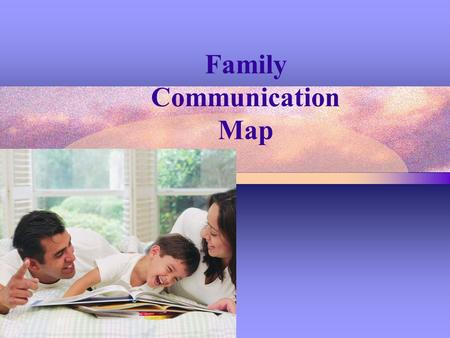 Family Communication Map. Boundaries Boundaries are rules for interaction. They help govern who is in and who is out of the family. It also helps determine.