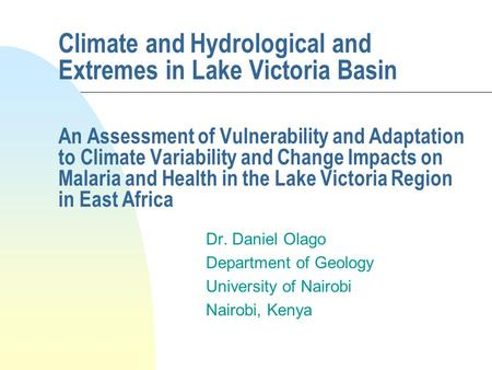 Climate and Hydrological and Extremes in Lake Victoria Basin An Assessment of Vulnerability and Adaptation to Climate Variability and Change Impacts on.