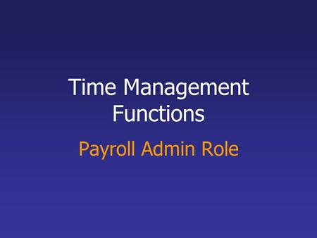 Time Management Functions Payroll Admin Role. Organization Chart Mark Director Lou, HR Supervisor Tania, Middle Mgr.1 Chris, Staff Person 1 Lynda, Staff.