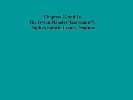 "The Jovian Planets (""Gas Giants""): Jupiter, Saturn, Uranus, Neptune"