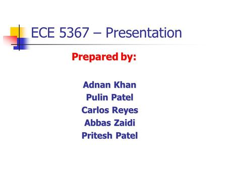 ECE 5367 – Presentation Prepared by: Adnan Khan Pulin Patel
