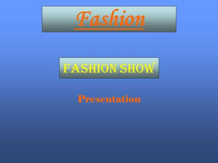 Fashion Fashion show Presentation. Introduction Welcome to the fashion show. In following pictures there will be people and we will describe what are.