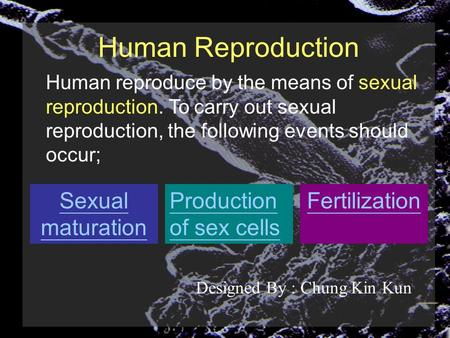 Human Reproduction Human reproduce by the means of sexual reproduction. To carry out sexual reproduction, the following events should occur; Production.