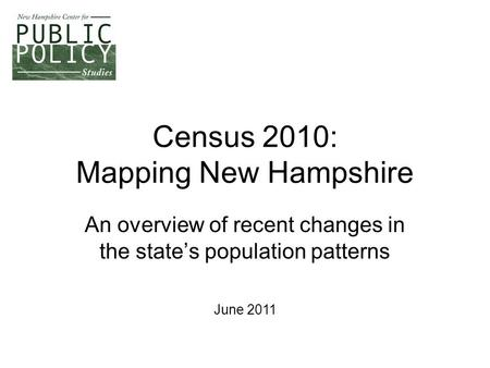 Census 2010: Mapping New Hampshire An overview of recent changes in the state's population patterns June 2011.