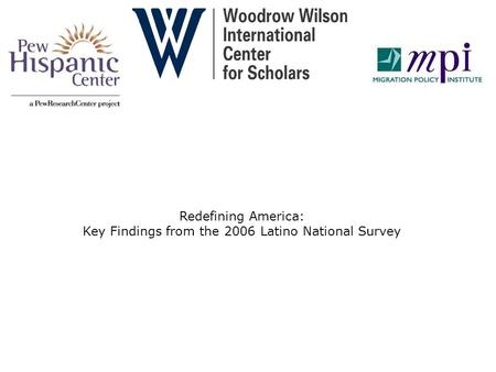 Redefining America: Key Findings from the 2006 Latino National Survey.