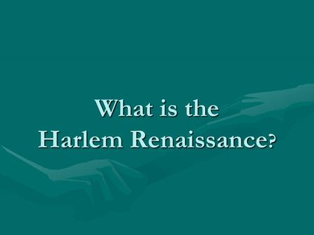 What is the Harlem Renaissance ?. What is a Renaissance? rebirth or revivalrebirth or revival A period or movement of vigorous artistic or intellectual.