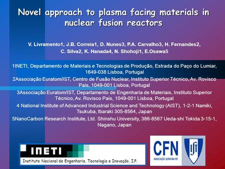 Novel approach to plasma facing materials in nuclear fusion reactors V. Livramento1, J.B. Correia1, D. Nunes3, P.A. Carvalho3, H. Fernandes2, C. Silva2,