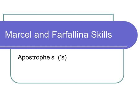 Marcel and Farfallina Skills Apostrophe s ('s). Possesive Nouns A possesive noun shows who or what has something. Add an apostrophe s ('s) to a singular.