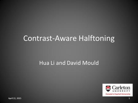 Contrast-Aware Halftoning Hua Li and David Mould April 22, 20151.