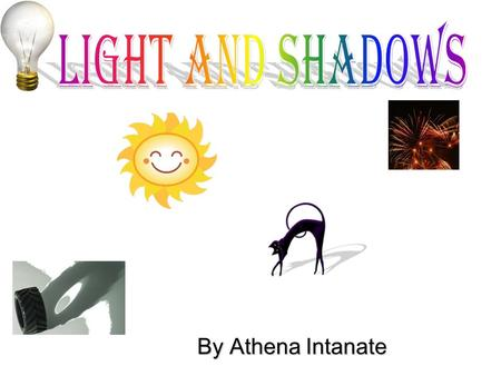 By Athena Intanate. Table of contents Is a light source natural or man made? What causes a shadow? What is a pupil? Why doesn't mom let me look at the.
