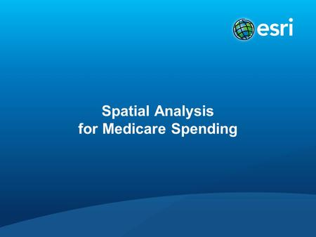 Spatial Analysis for Medicare Spending. Does Higher Spending Translate to Better Health or Better Quality Health Care? Compare Health Care Spending to.