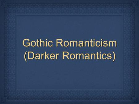 Gothic Romanticism (Darker Romantics). The Time Period Expansion, Commerce, & Grandeur Lewis & Clark Social Context Technology, Democracy, and Slavery.
