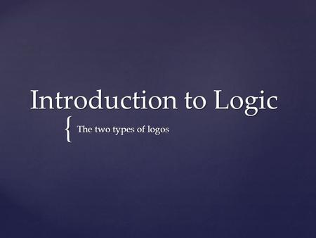 "{ Introduction to Logic The two types of logos. Induction  Definition: compiling of evidence/reasons/ examples that support an argument  Example: ""Wow!"