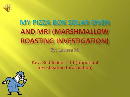 By: Larissa M. Key: Red letters = III (Important Investigation Information)