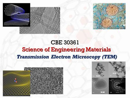 Transmission Electron Microscopy (TEM) CBE 30361 Science of Engineering Materials.