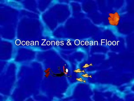 Ocean Zones & Ocean Floor. Ocean Zones Which Zone? 1. Each group will be given a set of words that relate to the different zones of the ocean. 2. At.