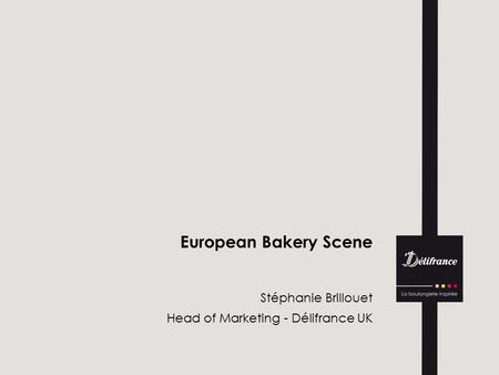 European Bakery Scene Stéphanie Brillouet Head of Marketing - Délifrance UK.