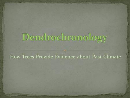 How Trees Provide Evidence about Past Climate. Short explanation of Dendrochronology.