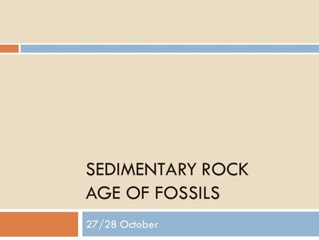 SEDIMENTARY ROCK AGE OF FOSSILS 27/28 October. 27/28 October Chapter 23  Warm Up: Page 734  Trace the Diagram  Answer questions 1&2  Define the Law.