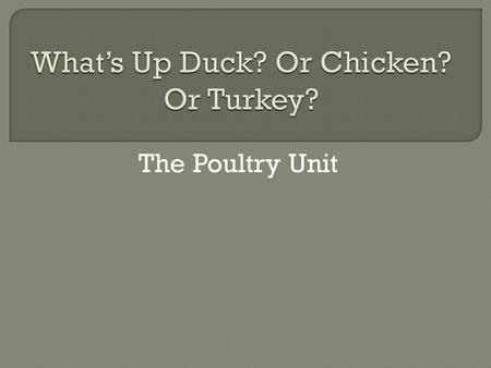 The Poultry Unit.  Goal 1 List tips for buying poultry  Goal 2 Describe how to properly store poultry to maintain its quality  Goal 3 Describe the.