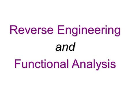 Reverse Engineering and Functional Analysis. Reverse engineering (RE) is the process of taking something apart and analyzing its workings in detail, usually.