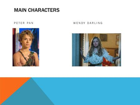Main Characters Peter Pan Wendy Darling.